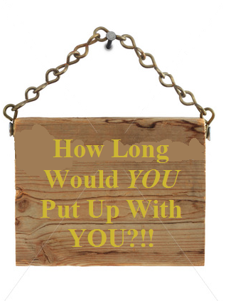 How Long Would YOU Put Up With You